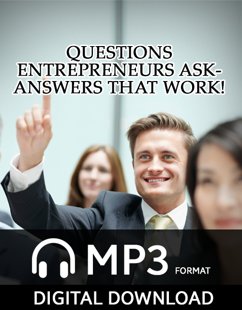 Questions Entrepreneurs Ask-Answers That Work! – Audio Download