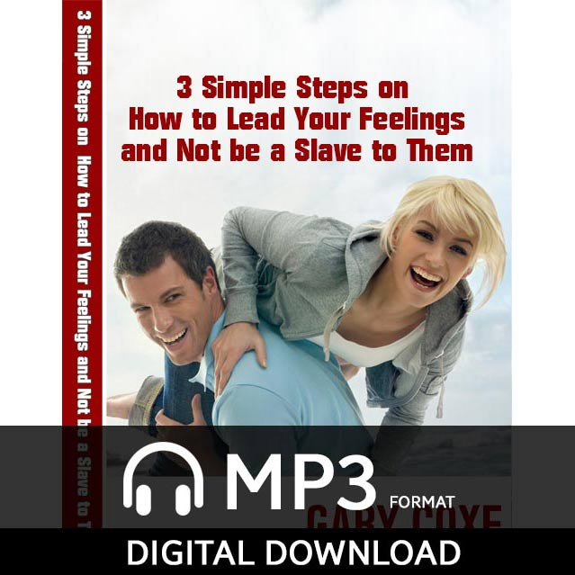 3 Simple Steps on How to Lead Your Feelings and Not Be a Slave to Them