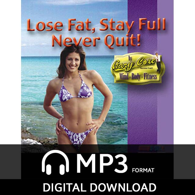 Lose Fat, Stay Full, Never Quit