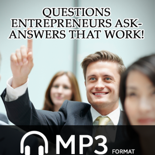Questions Entrepreneurs Ask-Answers That Work! - Audio Download