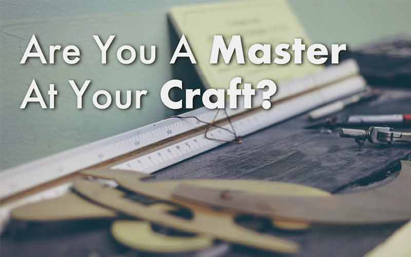 Are You A Master At Your Craft?