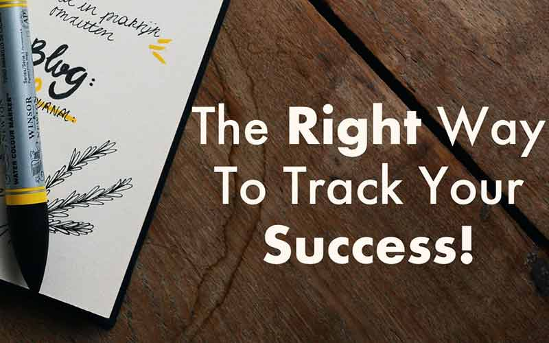 The Right Way To Track Your Success!