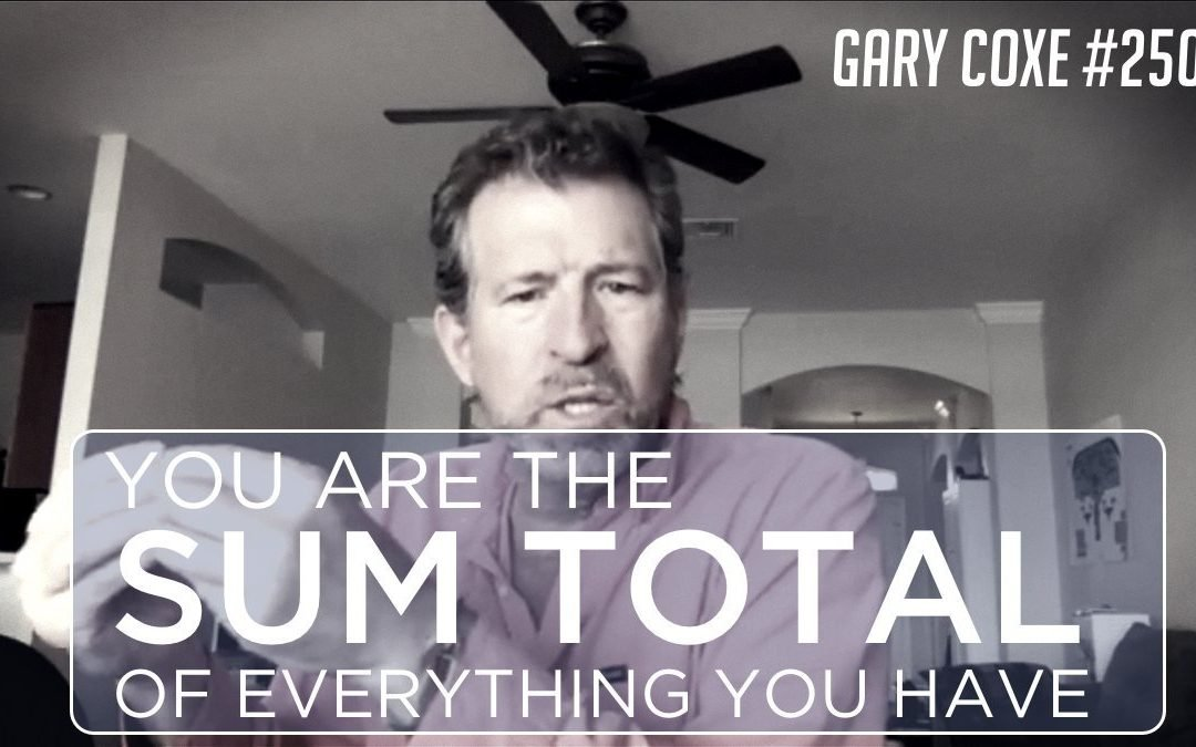 You Are The Sum Total of Everything You Have