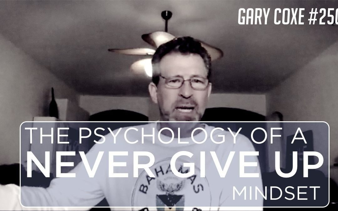 The Psychology of a Never Give Up Mindset