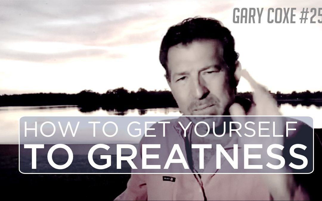 How You Get Yourself To Greatness
