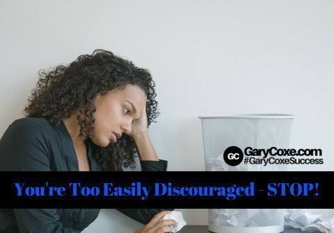 You're Too Easily Discouraged – STOP IT!