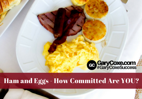 Ham and Eggs – How Committed Are YOU