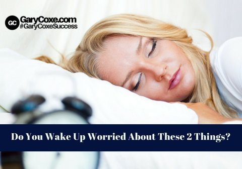Do You Wake Up Worried About These 2 Things?