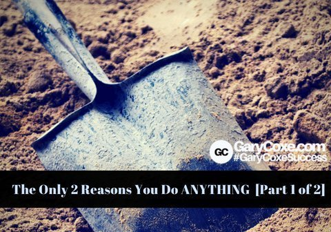 The Only 2 Reasons You Do ANYTHING – [Part 1 of 2]