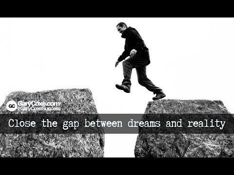 Close the Gap Between Your Dreams and Reality