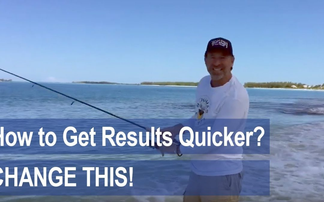 How to Get Results Quicker…Change This!