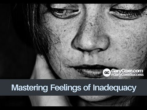 Mastering your feelings of inadequacy