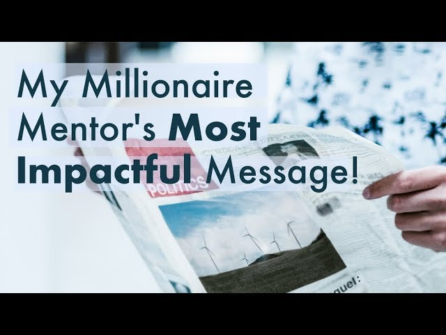 My Millionaire Mentor's Most Impactful Message!